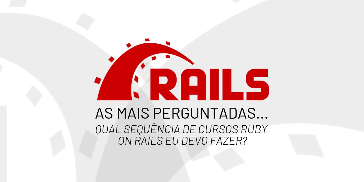 [As mais perguntadas] Jackson, qual sequência dos seus cursos sobre Ruby on Rails eu devo fazer?