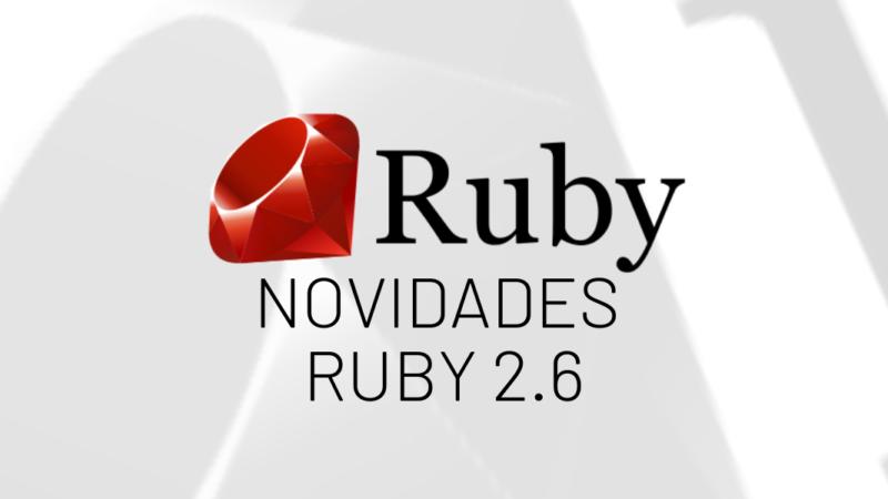 Novidades do Ruby 2.6
