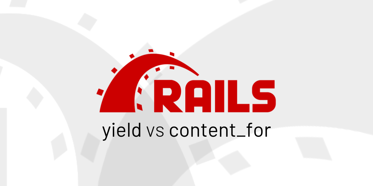 Yield vs content_for