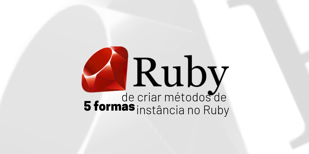 5 formas de criar um método de instância no Ruby
