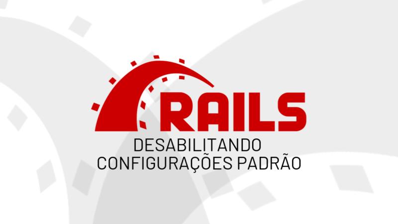 Desabilitando configurações padrão (generators) no Ruby on Rails