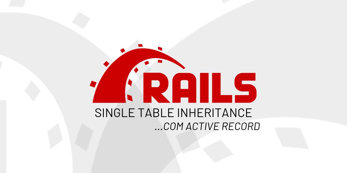 Usando Single Table Inheritance—STI com Active Record no Rails
