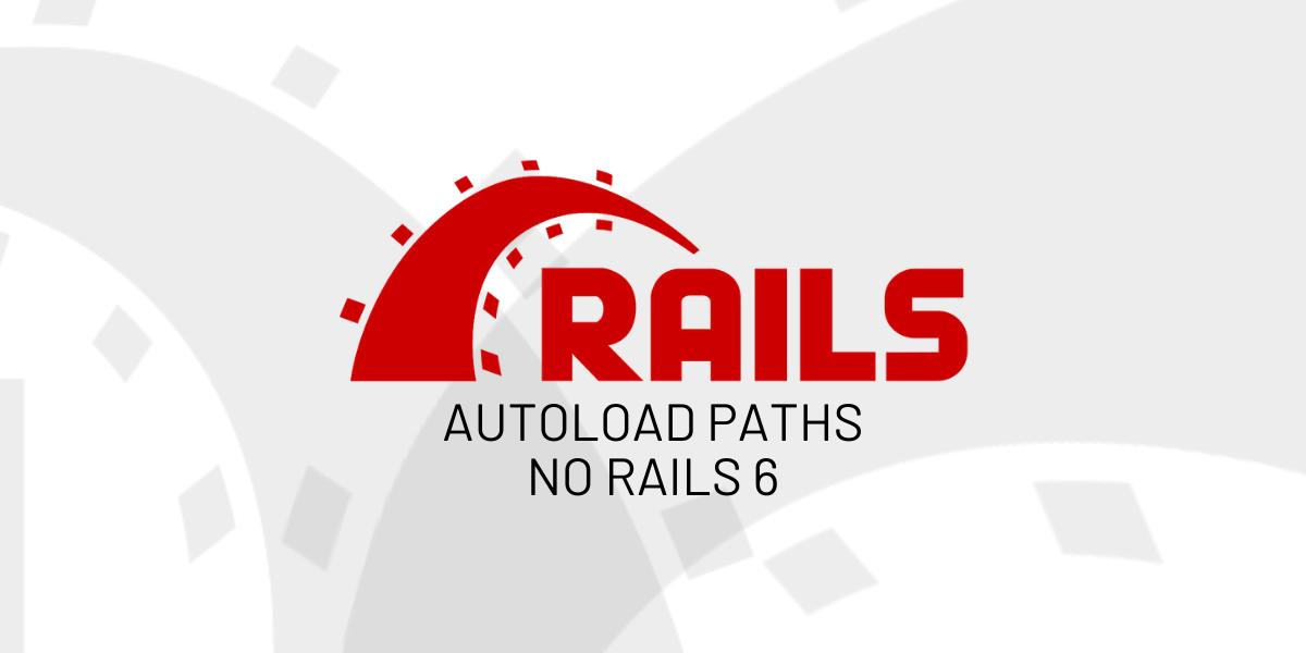 Autoload paths no Rails 6