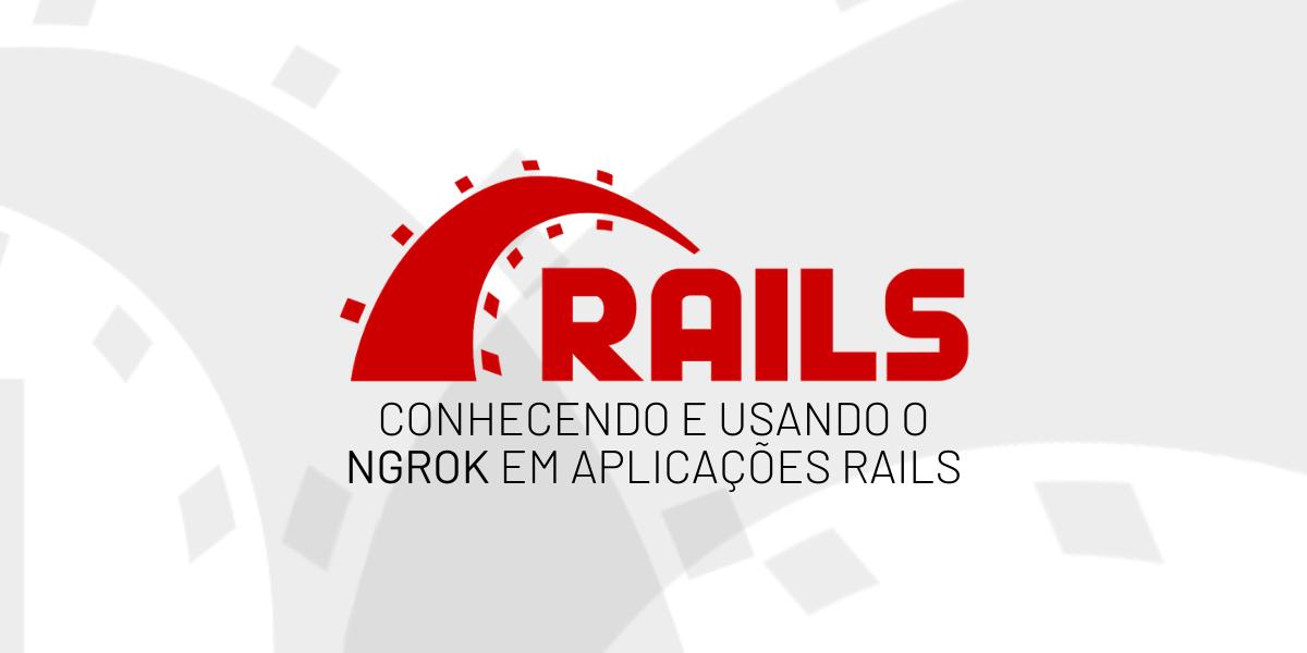 Conhecendo e usando o Ngrok em aplicações Rails